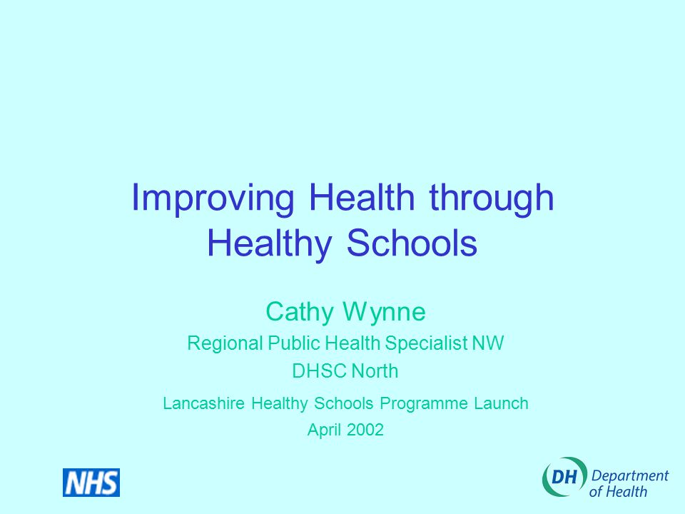Improving Health through Healthy Schools Cathy Wynne Regional Public Health Specialist NW DHSC North Lancashire Healthy Schools Programme Launch April 2002