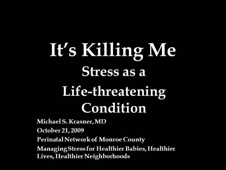 It's Killing Me Stress as a Life-threatening Condition Michael S.