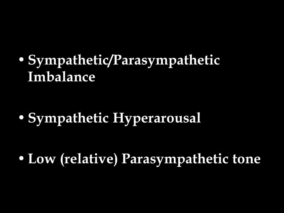 Sympathetic/Parasympathetic Imbalance Sympathetic Hyperarousal Low (relative) Parasympathetic tone