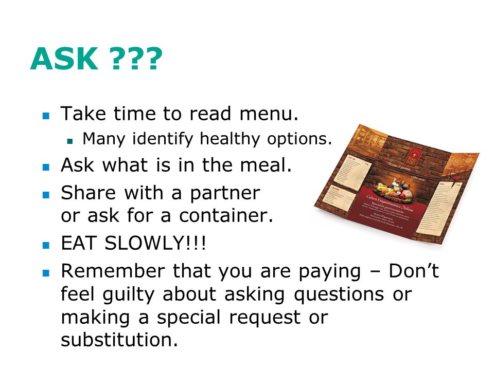 ASK . Take time to read menu. Many identify healthy options.