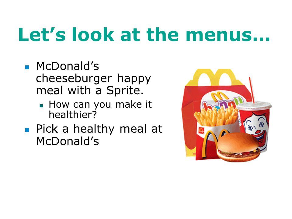 Let's look at the menus… Mighty Taco Super Mighty, chips and salsa, large Pepsi Can you make it healthier.