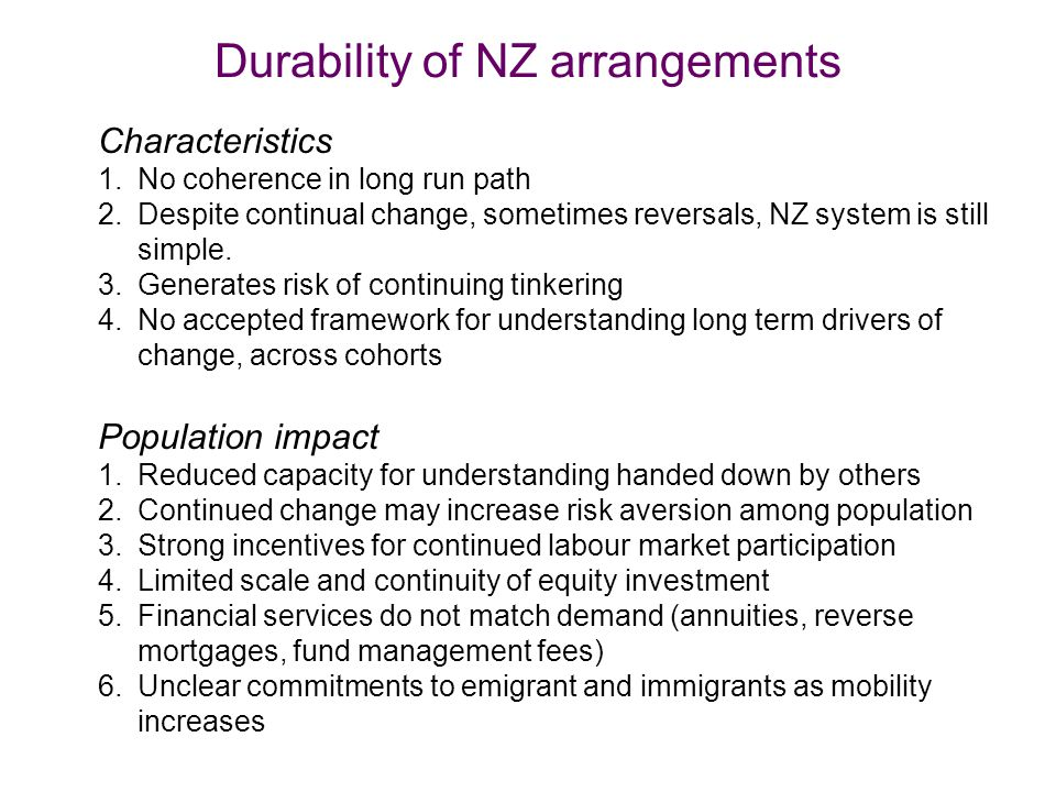 Durability of NZ arrangements Characteristics 1.No coherence in long run path 2.Despite continual change, sometimes reversals, NZ system is still simple.