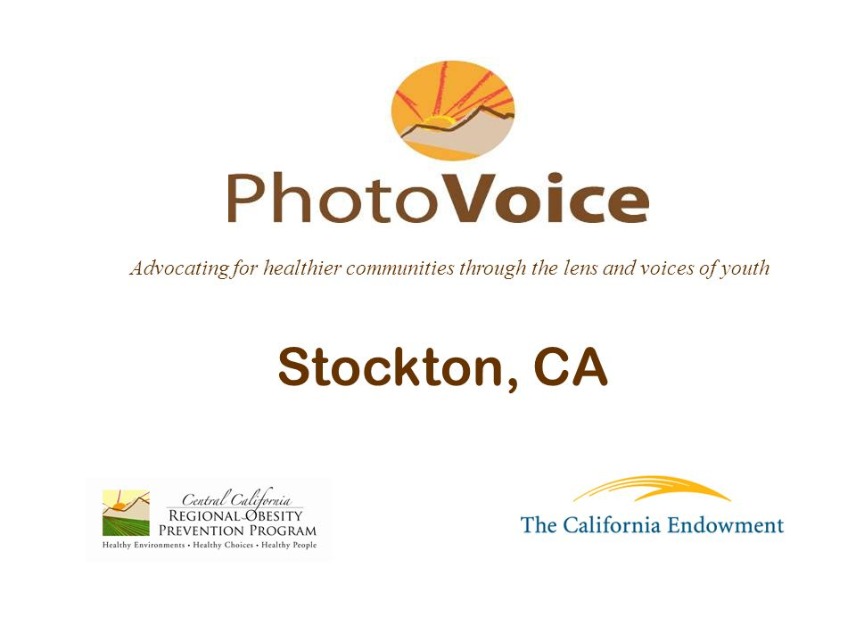 Stockton, CA Advocating for healthier communities through the lens and voices of youth