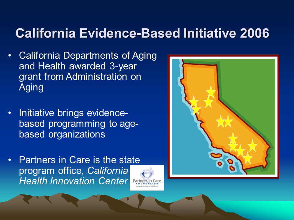 California Evidence-Based Initiative 2006 California Departments of Aging and Health awarded 3-year grant from Administration on Aging Initiative brin