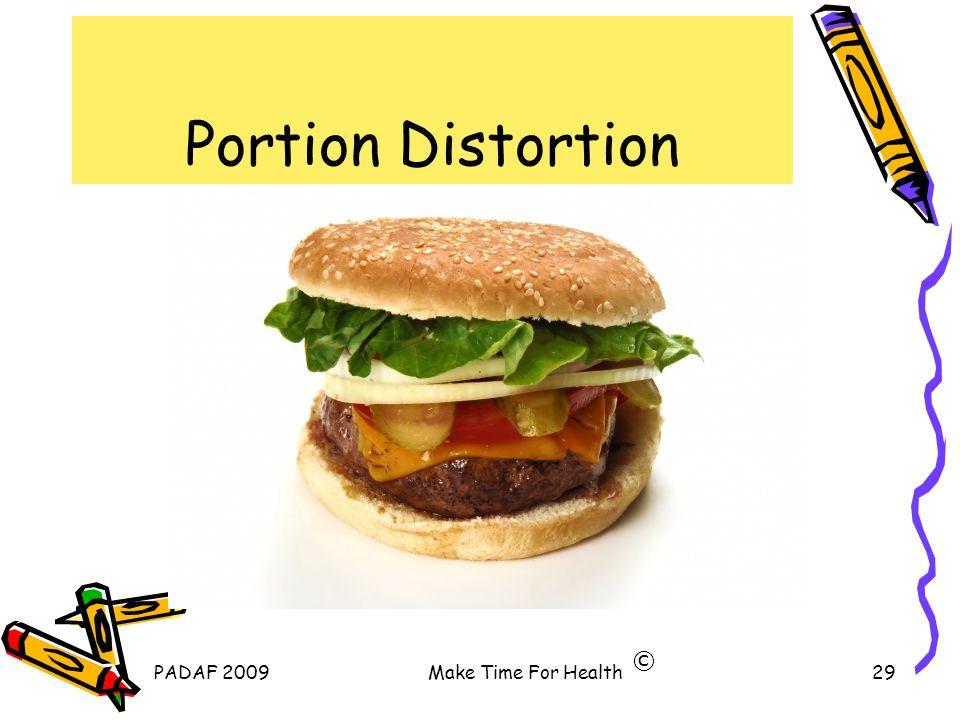 PADAF 2009Make Time For Health29 Portion Distortion ©