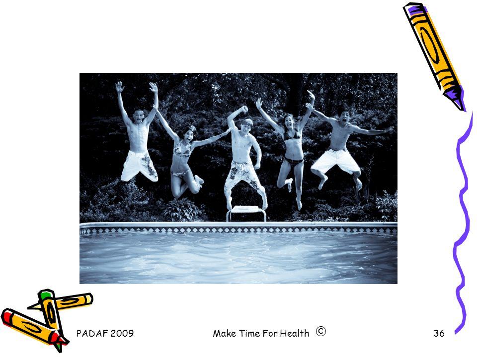 PADAF 2009Make Time For Health36 ©
