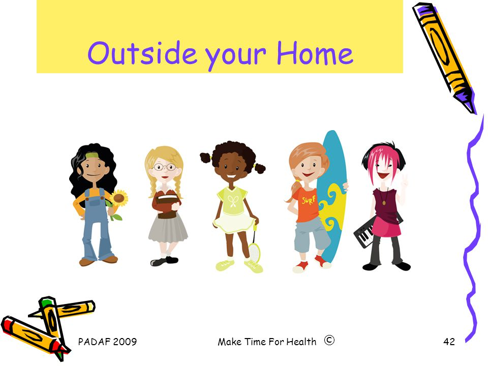 PADAF 2009Make Time For Health42 Outside your Home ©