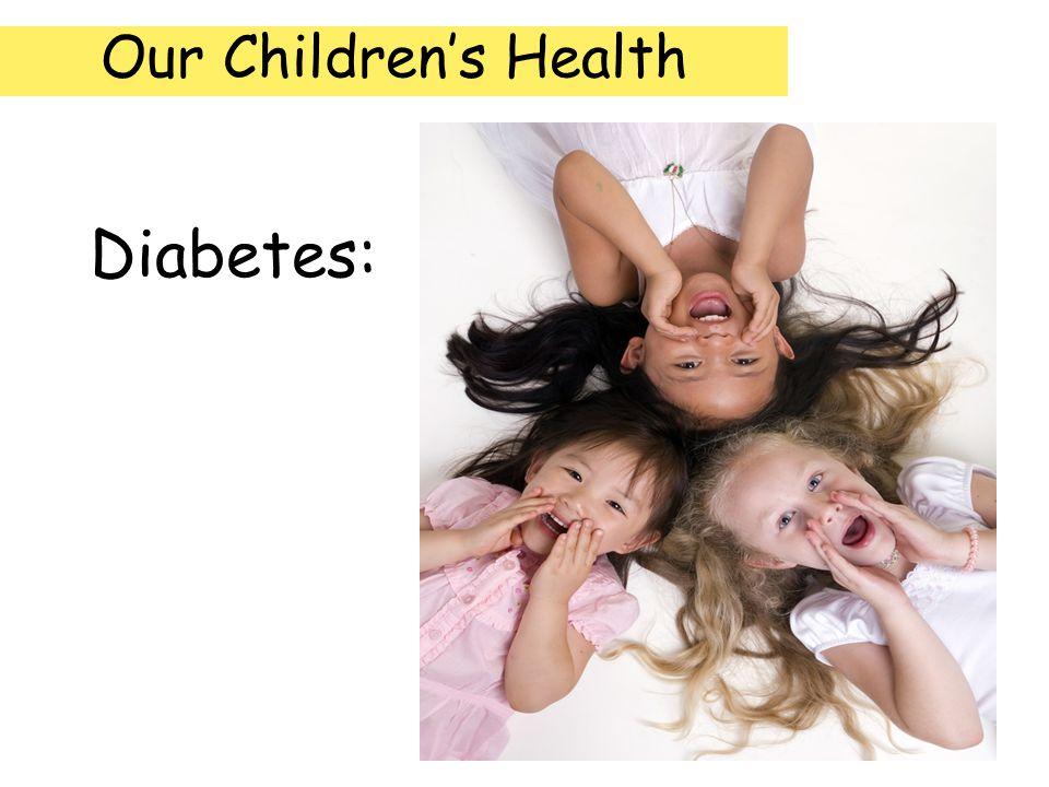 Our Children's Health Diabetes: ©