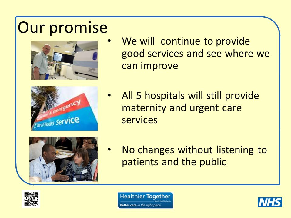 We will continue to provide good services and see where we can improve All 5 hospitals will still provide maternity and urgent care services No change