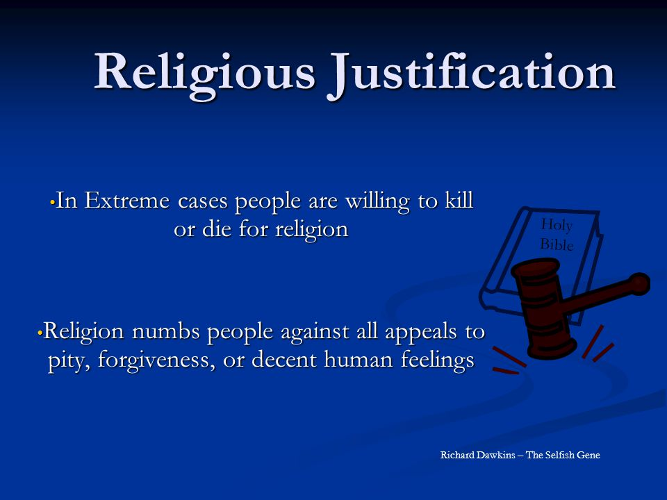 Religious Justification In Extreme cases people are willing to kill or die for religion In Extreme cases people are willing to kill or die for religio