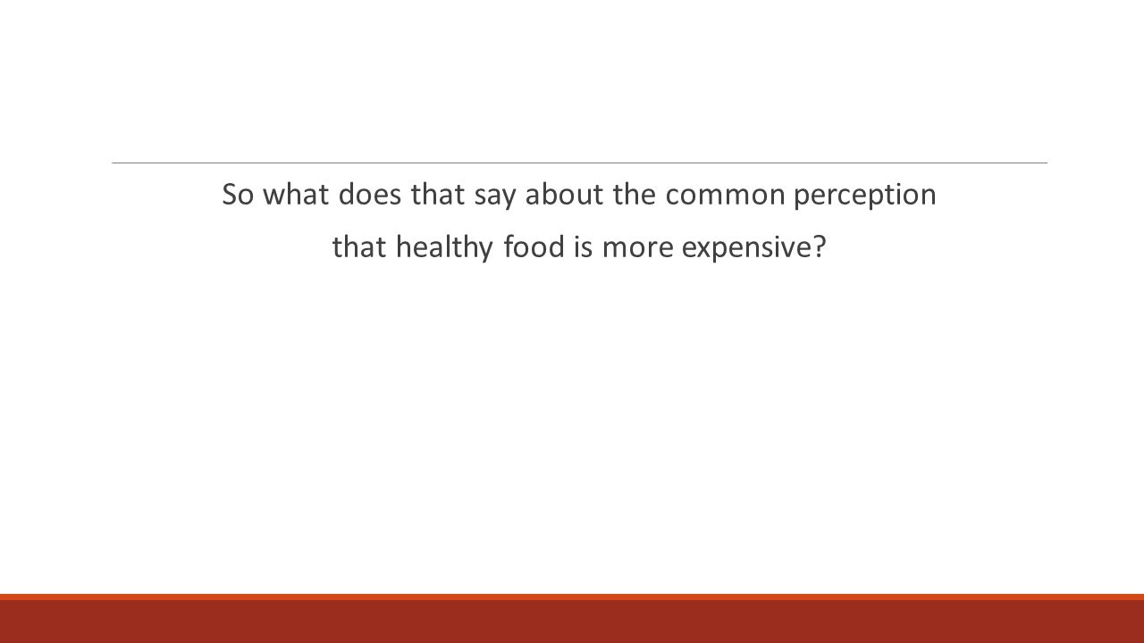 So what does that say about the common perception that healthy food is more expensive
