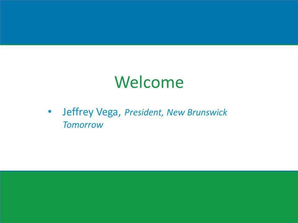 Welcome Jeffrey Vega, President, New Brunswick Tomorrow
