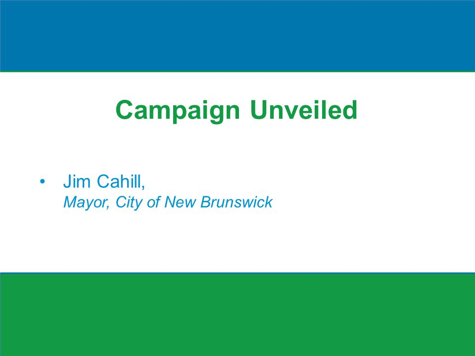Campaign Unveiled Jim Cahill, Mayor, City of New Brunswick