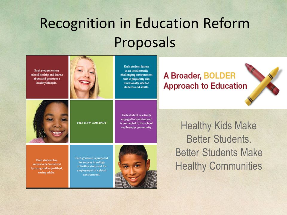 Recognition in Education Reform Proposals Healthy Kids Make Better Students.