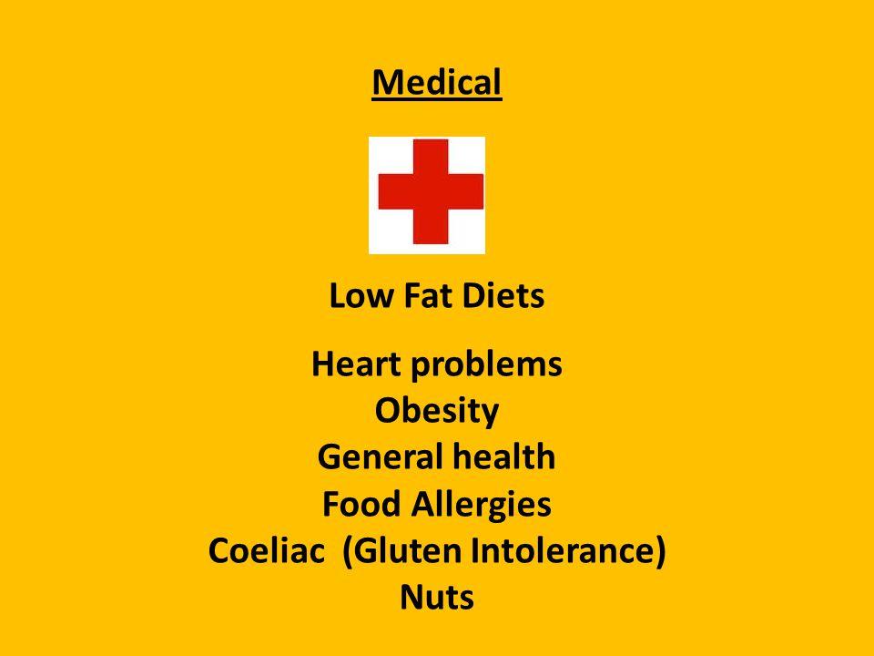 Medical Low Fat Diets Heart problems Obesity General health Food Allergies Coeliac (Gluten Intolerance) Nuts
