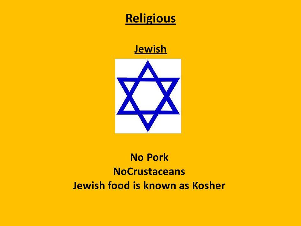 Religious Jewish No Pork NoCrustaceans Jewish food is known as Kosher