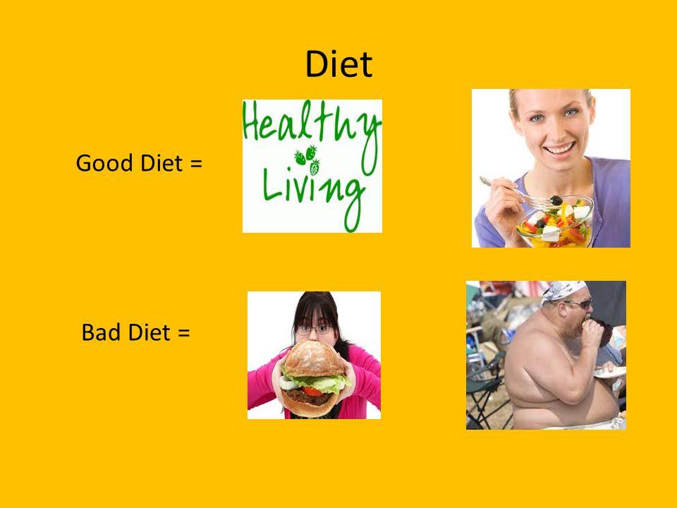 Diet Good Diet = Bad Diet =
