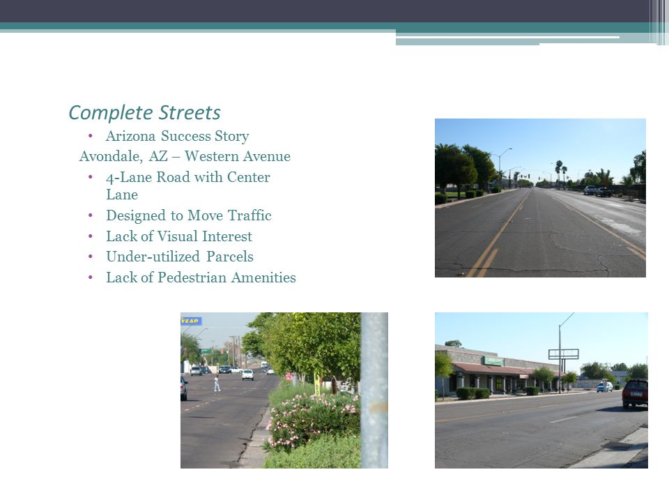 Arizona Success Story Avondale, AZ – Western Avenue 4-Lane Road with Center Lane Designed to Move Traffic Lack of Visual Interest Under-utilized Parce