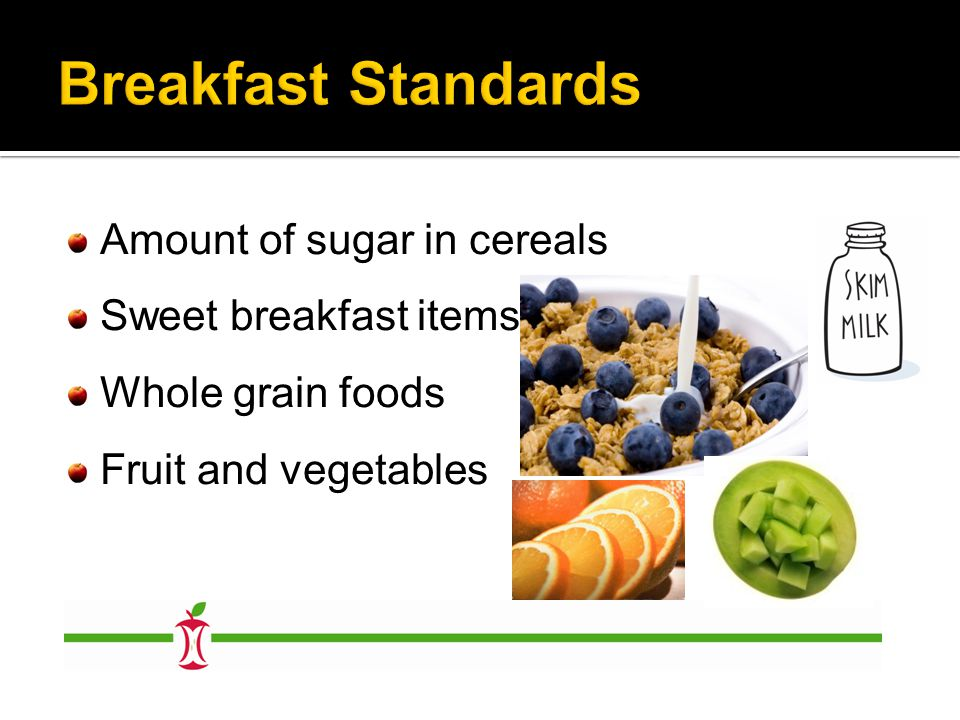 Amount of sugar in cereals Sweet breakfast items Whole grain foods Fruit and vegetables