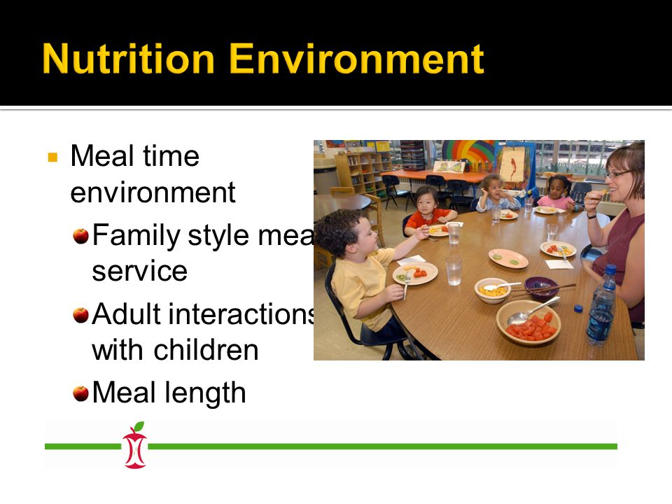  Meal time environment Family style meal service Adult interactions with children Meal length