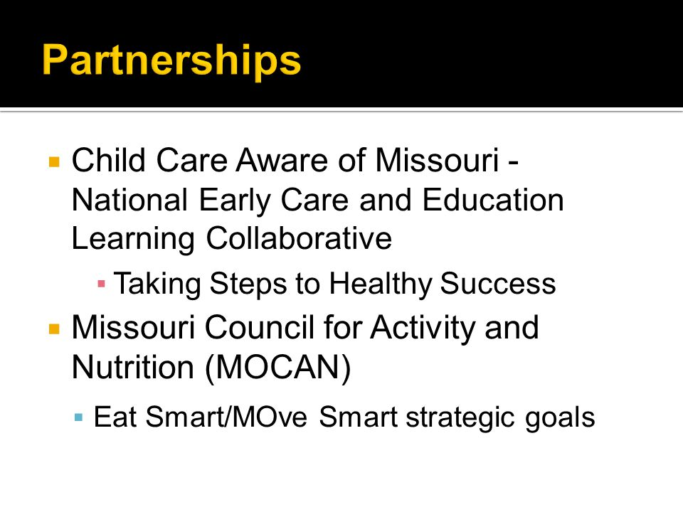  Child Care Aware of Missouri - National Early Care and Education Learning Collaborative ▪Taking Steps to Healthy Success  Missouri Council for Acti