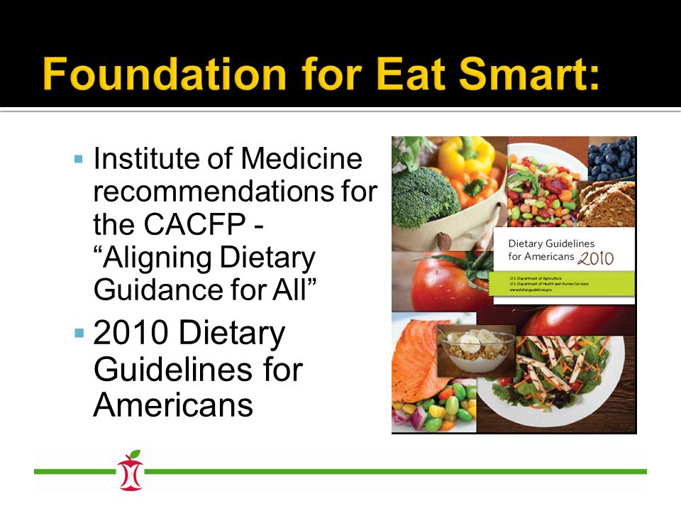 " Institute of Medicine recommendations for the CACFP - ""Aligning Dietary Guidance for All""  2010 Dietary Guidelines for Americans"