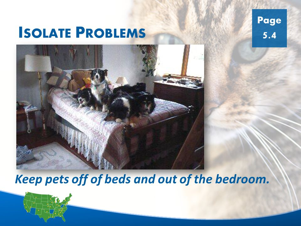 13 I SOLATE P ROBLEMS Page 5.4 Keep pets off of beds and out of the bedroom.