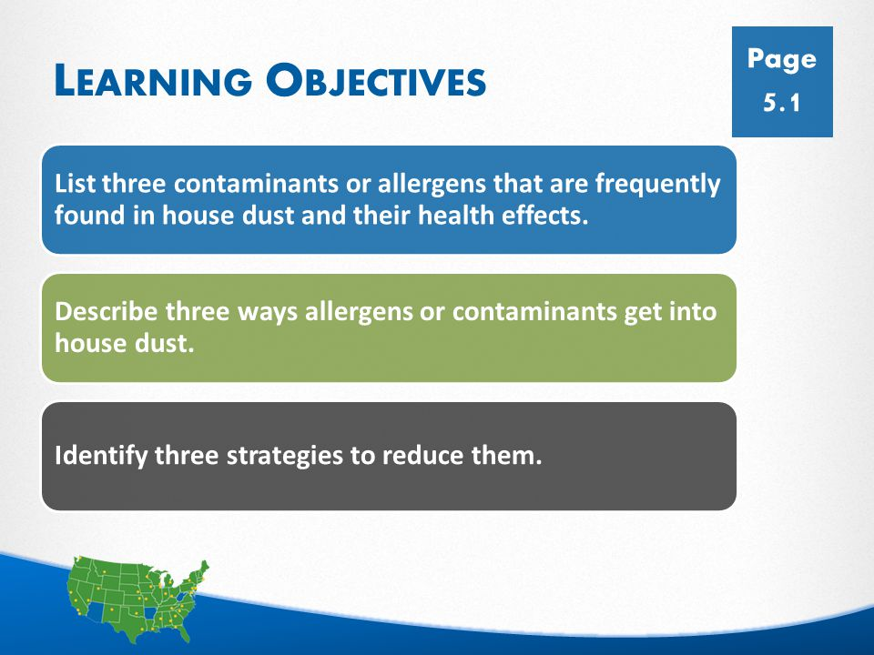 2 L EARNING O BJECTIVES List three contaminants or allergens that are frequently found in house dust and their health effects.