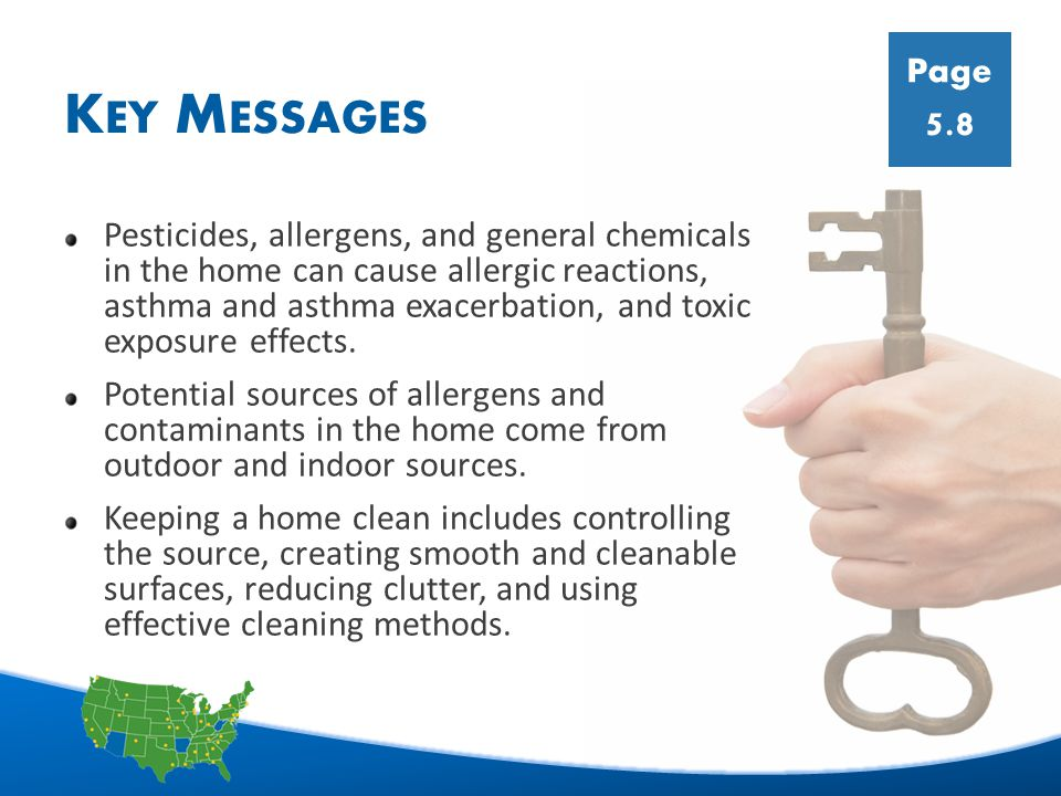 23 K EY M ESSAGES Pesticides, allergens, and general chemicals in the home can cause allergic reactions, asthma and asthma exacerbation, and toxic exposure effects.