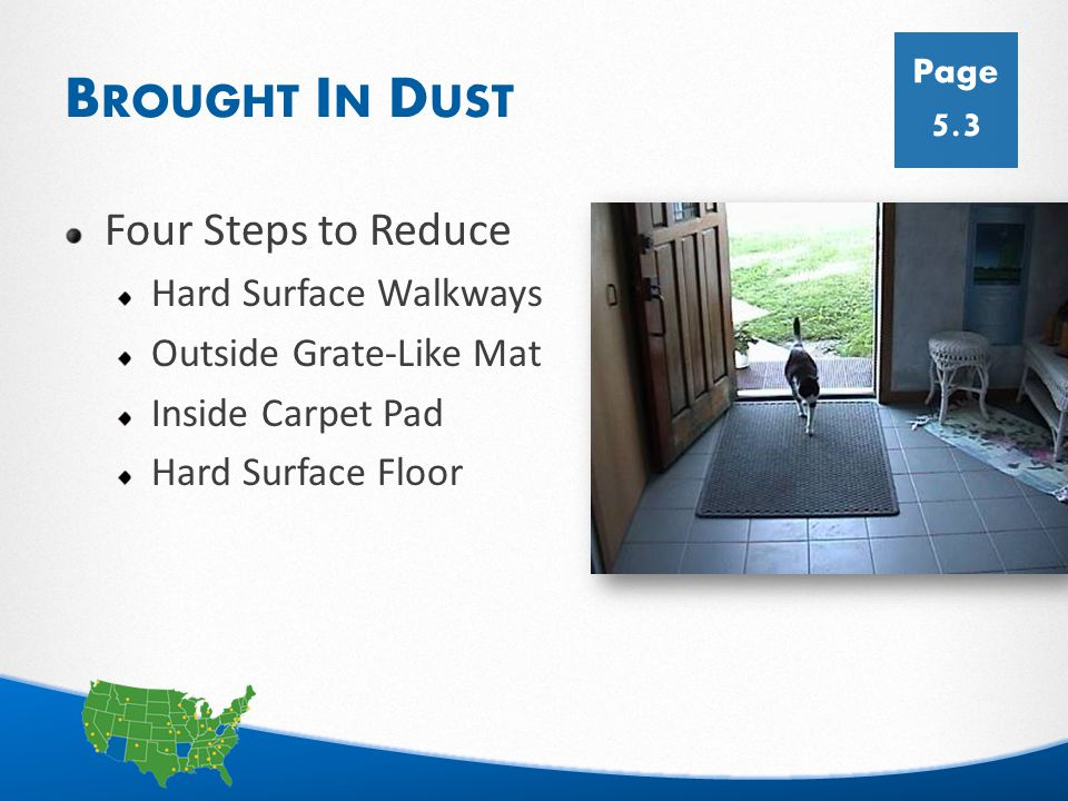 8 B ROUGHT I N D UST Four Steps to Reduce Hard Surface Walkways Outside Grate-Like Mat Inside Carpet Pad Hard Surface Floor Page 5.3