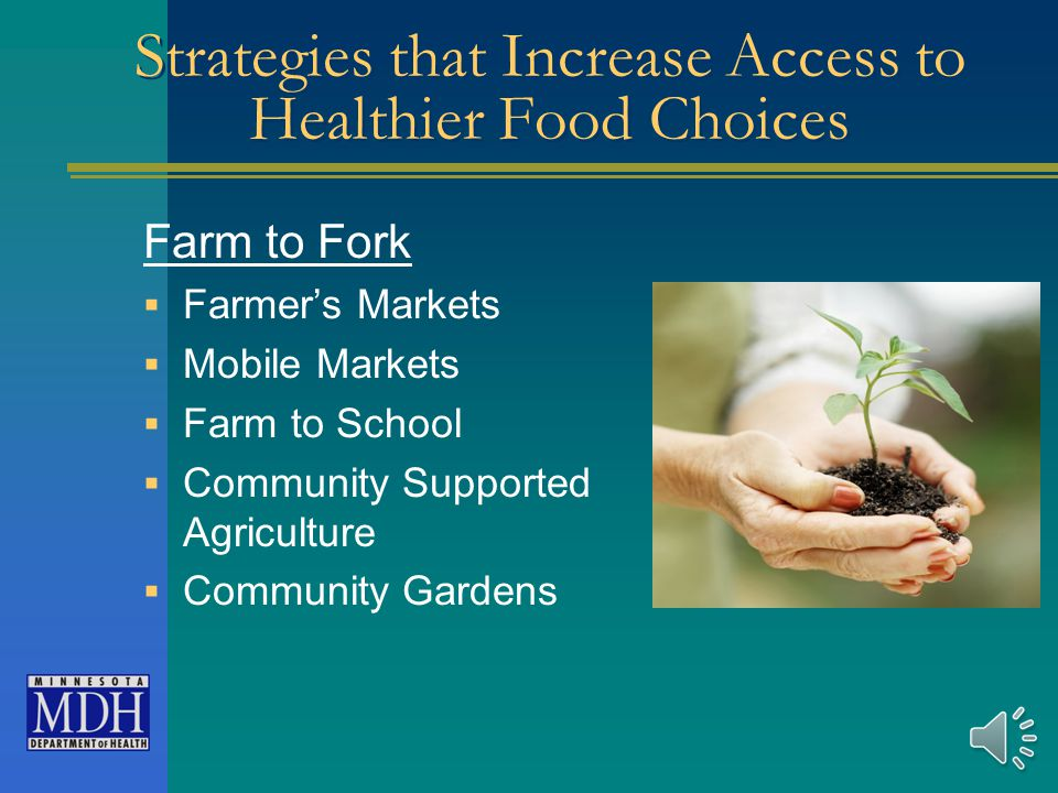 Access to Healthier Foods You can't increase consumption of healthier foods until you first increase access to healthier foods
