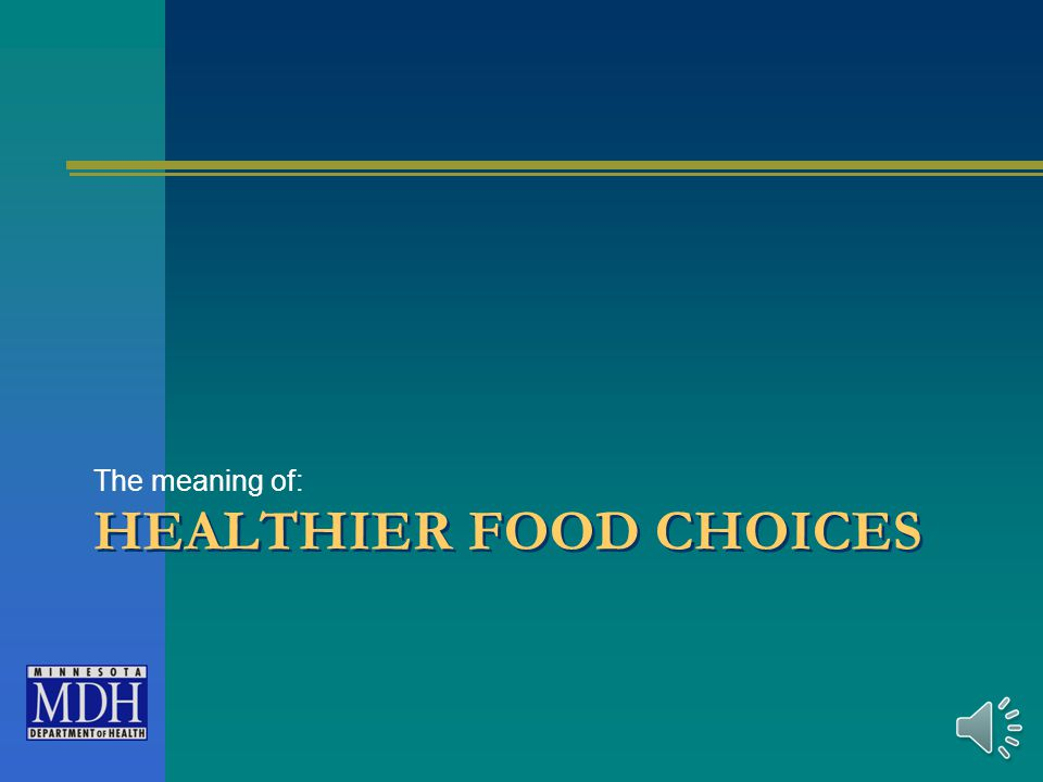HEALTHIER FOOD CHOICES The meaning of: