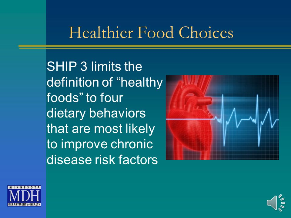 Healthier Food Choices SHIP 3 limits the definition of healthy foods to four dietary behaviors that are most likely to improve chronic disease risk factors