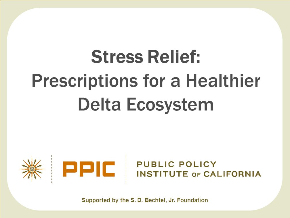 Stress Relief: Prescriptions for a Healthier Delta Ecosystem Supported by the S. D. Bechtel, Jr. Foundation