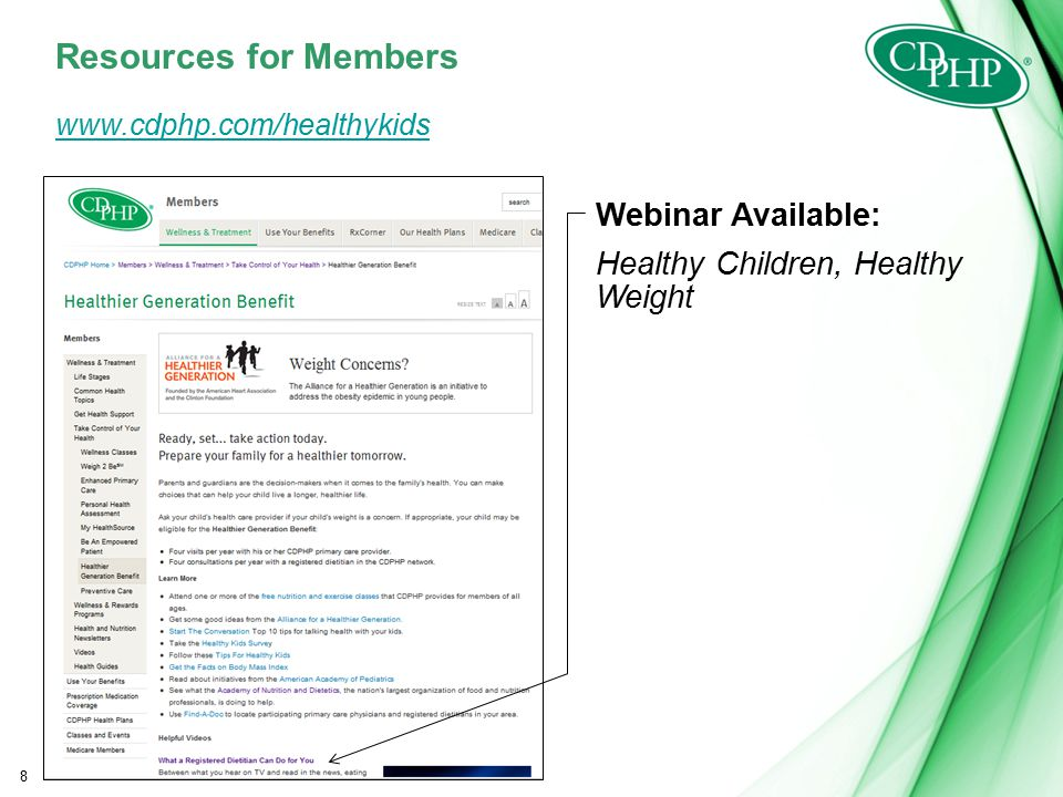 8 Resources for Members Webinar Available: Healthy Children, Healthy Weight www.cdphp.com/healthykids
