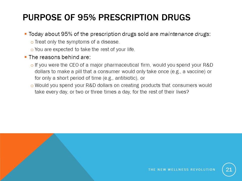 PURPOSE OF 95% PRESCRIPTION DRUGS  Today about 95% of the prescription drugs sold are maintenance drugs: o Treat only the symptoms of a disease. o Yo