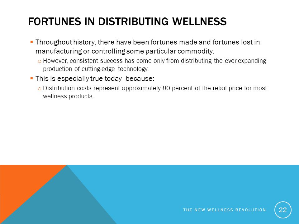 FORTUNES IN DISTRIBUTING WELLNESS  Throughout history, there have been fortunes made and fortunes lost in manufacturing or controlling some particula