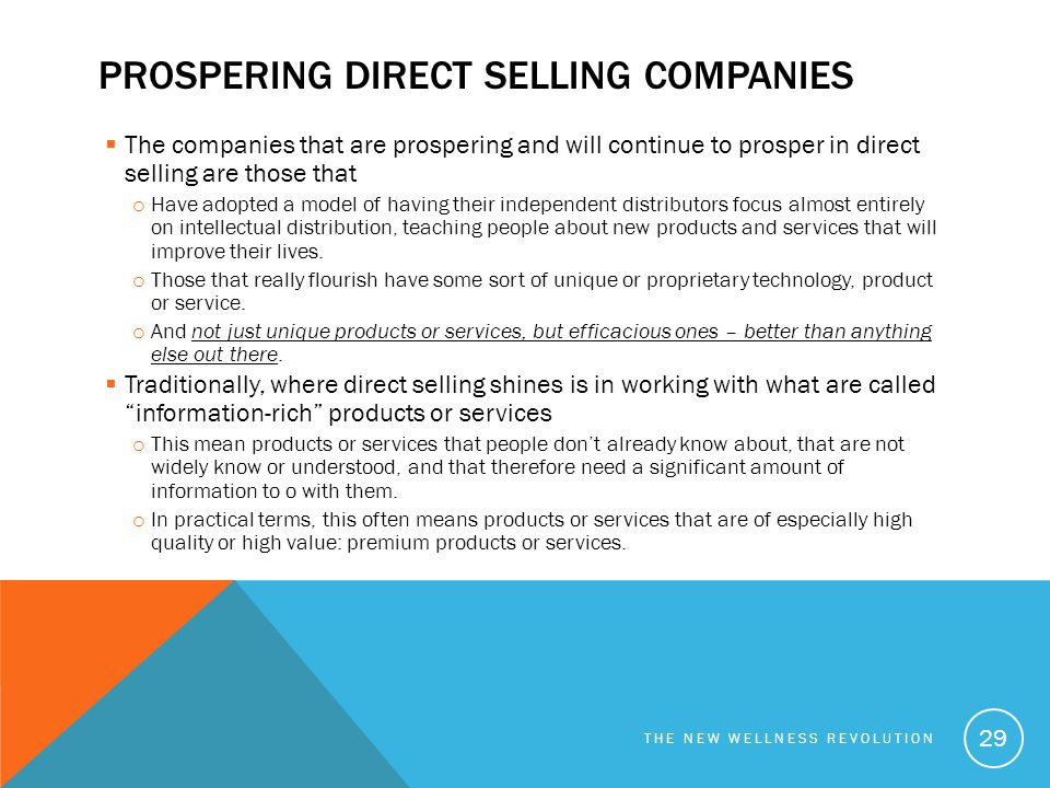 PROSPERING DIRECT SELLING COMPANIES  The companies that are prospering and will continue to prosper in direct selling are those that o Have adopted a