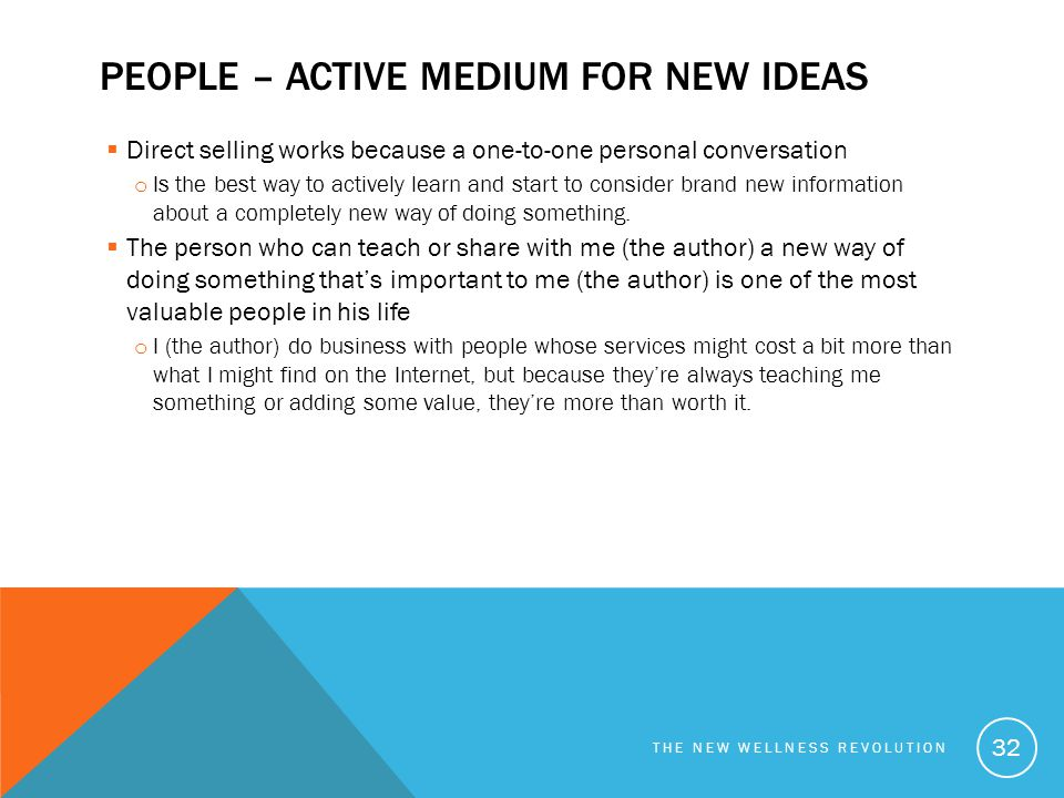 PEOPLE – ACTIVE MEDIUM FOR NEW IDEAS  Direct selling works because a one-to-one personal conversation o Is the best way to actively learn and start t