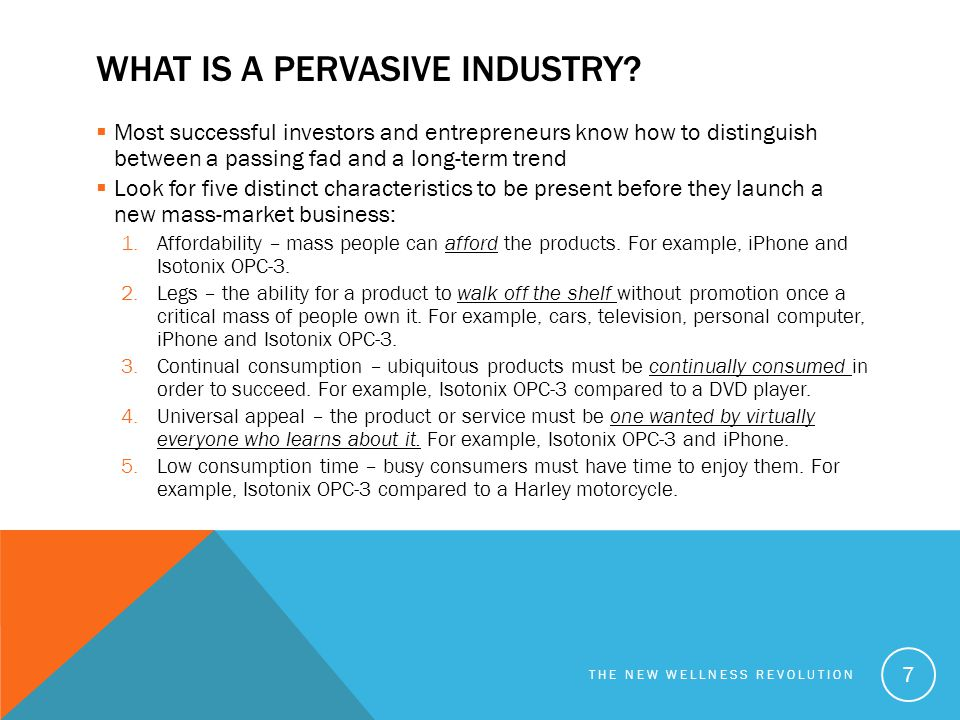WHAT IS A PERVASIVE INDUSTRY?  Most successful investors and entrepreneurs know how to distinguish between a passing fad and a long-term trend  Look