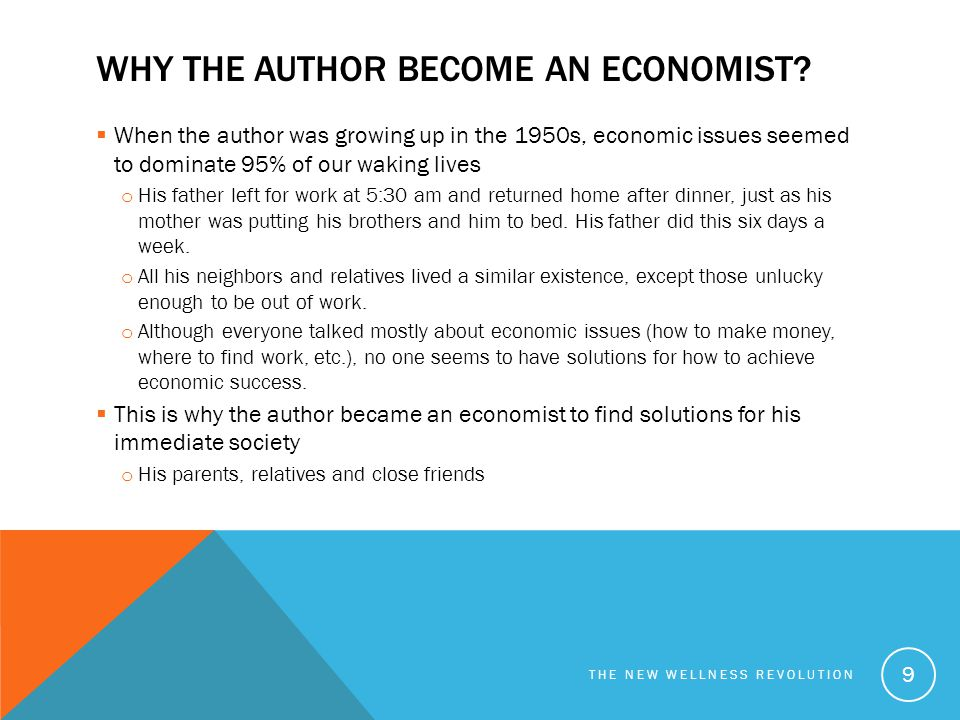 WHY THE AUTHOR BECOME AN ECONOMIST?  When the author was growing up in the 1950s, economic issues seemed to dominate 95% of our waking lives o His fa