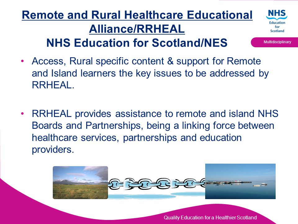 Quality Education for a Healthier Scotland Multidisciplinary Remote and Rural Healthcare Educational Alliance/RRHEAL NHS Education for Scotland/NES Ac