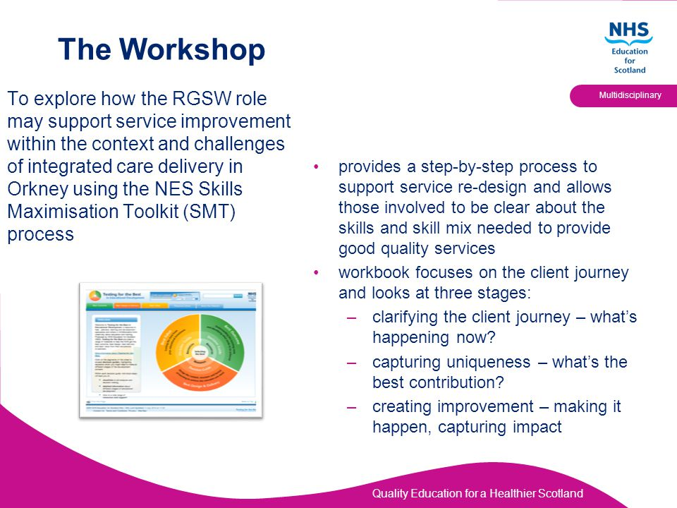 Quality Education for a Healthier Scotland Multidisciplinary The Workshop To explore how the RGSW role may support service improvement within the cont