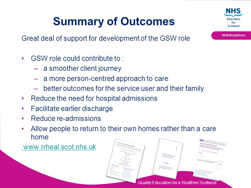 Quality Education for a Healthier Scotland Multidisciplinary Summary of Outcomes Great deal of support for development of the GSW role GSW role could