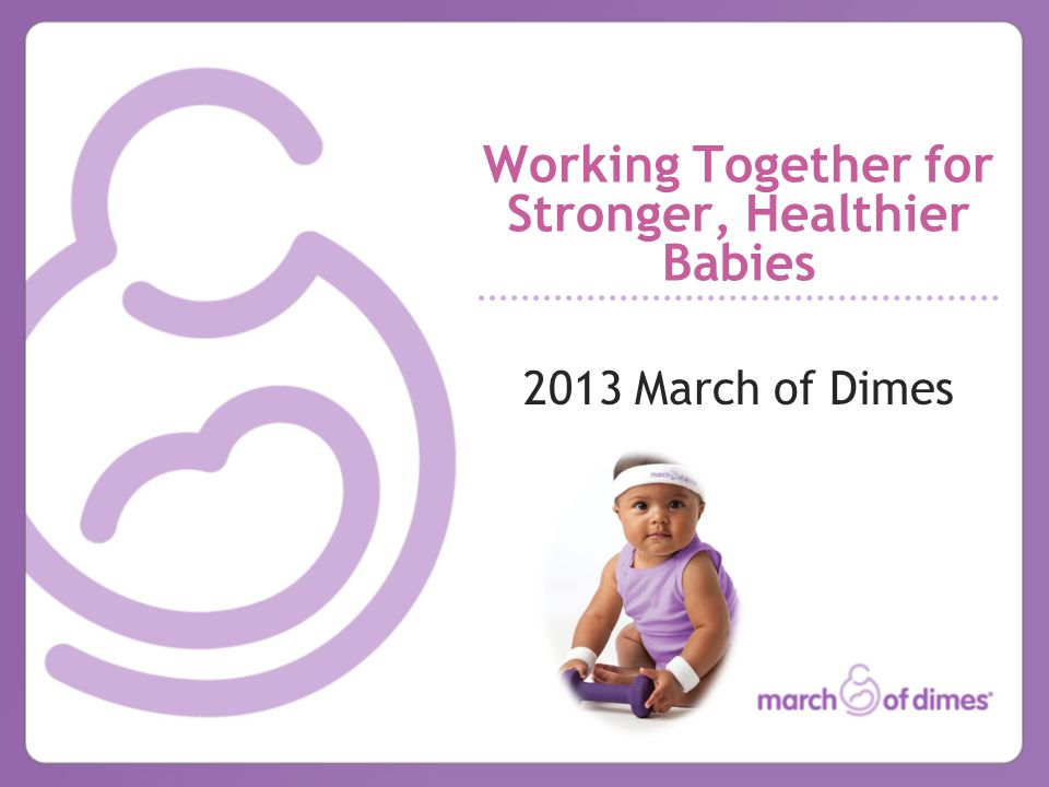 Working Together for Stronger, Healthier Babies 2013 March of Dimes