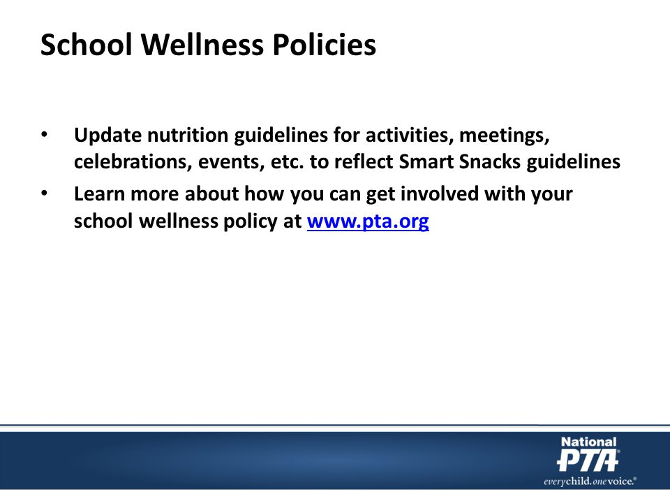 School Wellness Policies Update nutrition guidelines for activities, meetings, celebrations, events, etc.