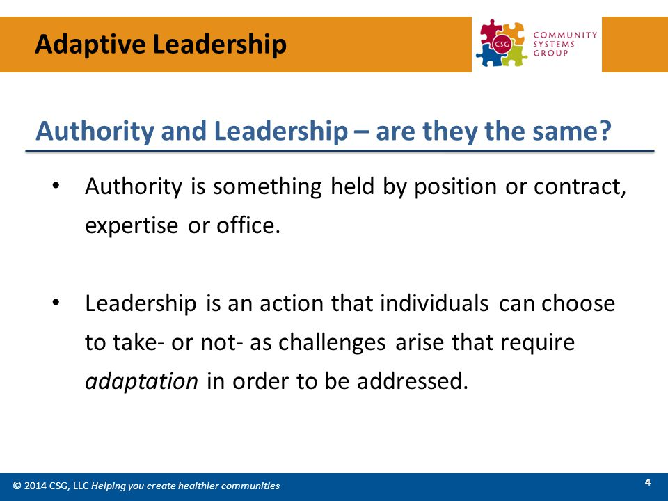 © 2014 CSG, LLC Helping you create healthier communities 5 People in authority may exercise leadership, but they may not.