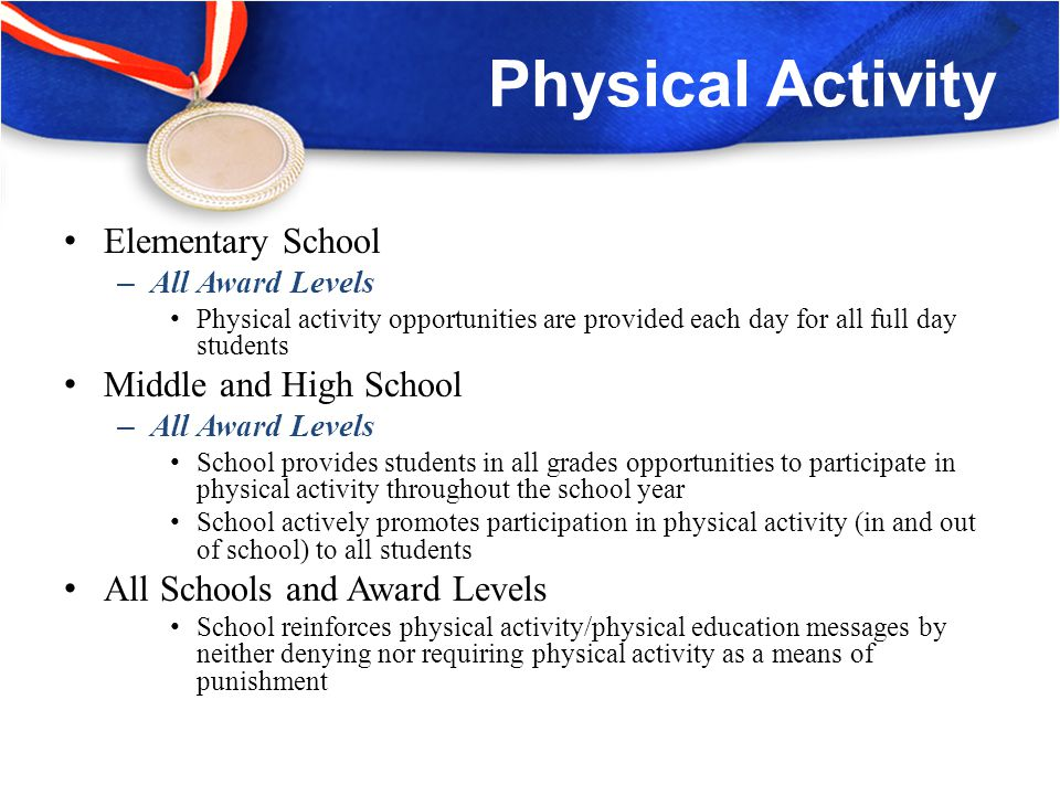 Physical Education (PE) Middle and High School Middle School – All Award Levels Structured physical education offered to students in at least two grades High School – All Award Levels Structured physical education offered to students in at least two courses