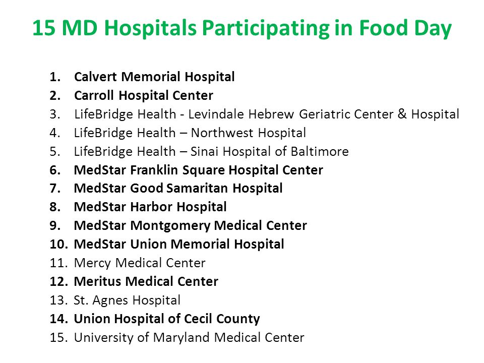 15 MD Hospitals Participating in Food Day 1. Calvert Memorial Hospital 2.