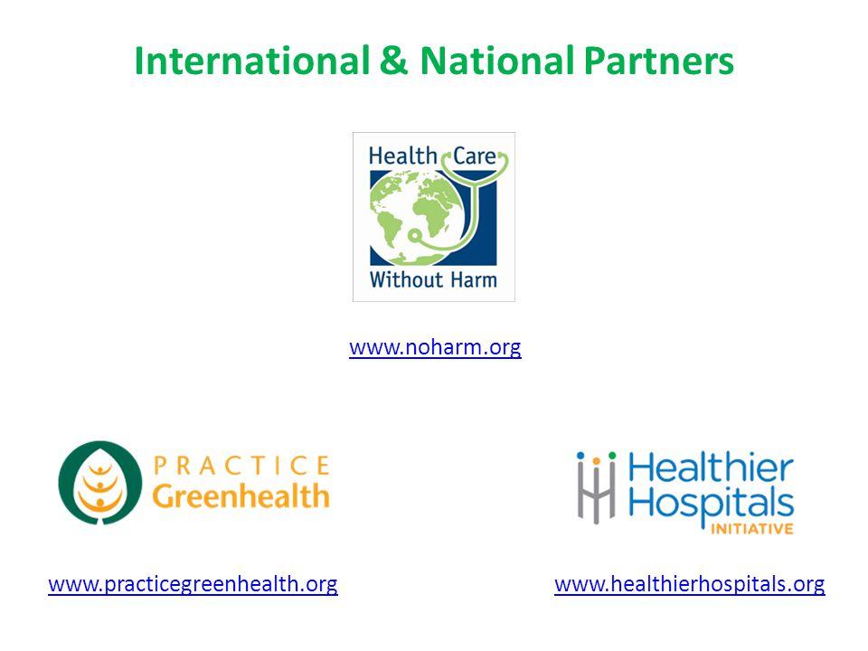 www.practicegreenhealth.orgwww.healthierhospitals.org International & National Partners www.noharm.org